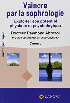 Vaincre-par-la-sophrologie-Exploiter-son-potentiel-physique-et-psychologique-Tome-1-0