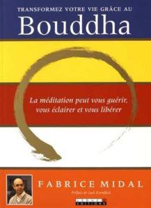 Transformez votre vie grâce au Bouddha - Fabrice MIDAL